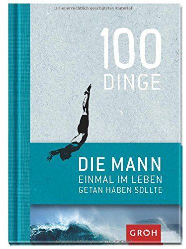 """Das Buch """"100 Dinge, die MANN getan haben sollte"""" ist ein ideales Geschenk für alle Männer. Zum Geburtstag, Junggesellenabschied oder zu Weihnachten."""