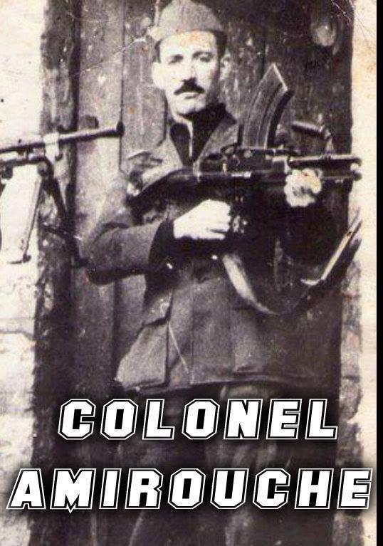le colonel Amirouche Aït Hamouda , (né le 31 octobre 1926 à Tassaft Ouguemoun - mort au combat au sud de Boussada, le 29 mars 1959 . surnommé par les Français « le loup de l'Akfadou » et « Amirouche le terrible »