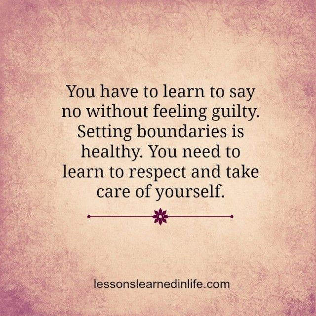 You have to learn to say no without feeling guilty. Setting boundaries is healthy. You need to learn to respect and take care of yourself. #wisdom #affirmations / Insight <3