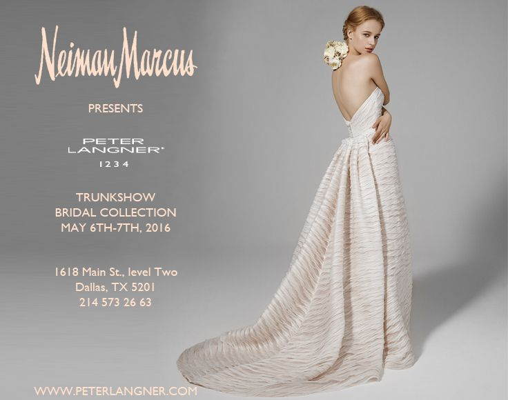 Bridal Collections, May 6th - 27th 2016, at NEIMAN MARCUS, 1618 Main St., level Two #Dallas, TX 5201 Book your appointment! +1 214 573 26 63