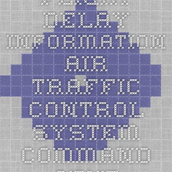 Flight Delay Information - Air Traffic Control System Command Center FAA