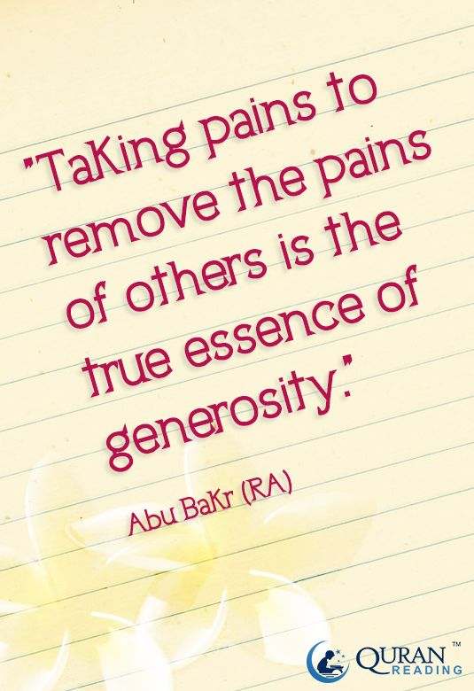 """""""Taking pains to remove the pains of others is the true essence of generosity."""" - Abu Bakr (RA)"""