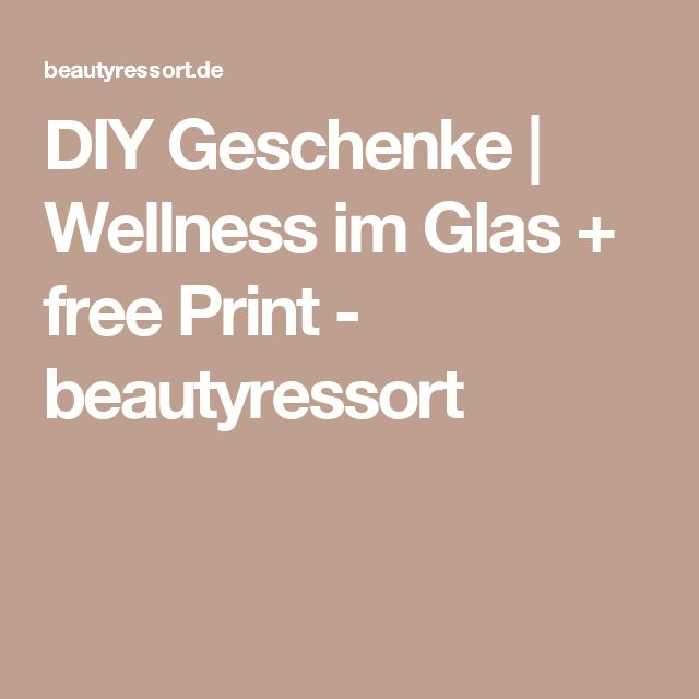 DIY Geschenke | Wellness im Glas + free Print - beautyressort