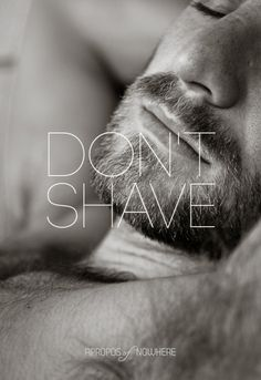 Don't shave, we like it that way ;)  My favorite part of vacation....scruffy is the new sexy!!