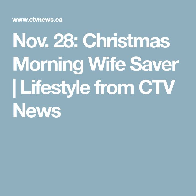 Nov. 28: Christmas Morning Wife Saver | Lifestyle from CTV News