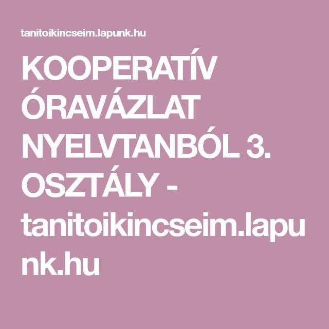 KOOPERATÍV ÓRAVÁZLAT NYELVTANBÓL 3. OSZTÁLY - tanitoikincseim.lapunk.hu
