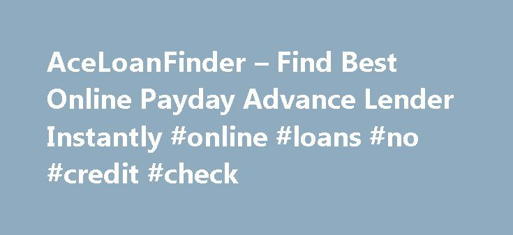 AceLoanFinder – Find Best Online Payday Advance Lender Instantly #online #loans #no #credit #check http://loans.remmont.com/aceloanfinder-find-best-online-payday-advance-lender-instantly-online-loans-no-credit-check/  #loan finder # Lender Search Are you in need searching for a good online payday loan or cash advance lender?  Do you want a one stop shop to find the best online cash advance lender? Are you concerned about which payday lender is better for you?  With hundreds of different…