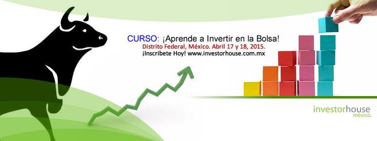 Aprende a INVERTIR en la BOLSA con InvestorHouse México. La única escuela de inversiones en México. Curso en el DF los días 17 y 18 de Abril (VIERNES Y SABADO)  - City Express Patio Universidad (México, D.F) - Registrate en linea en www.investorhouse.com.mx