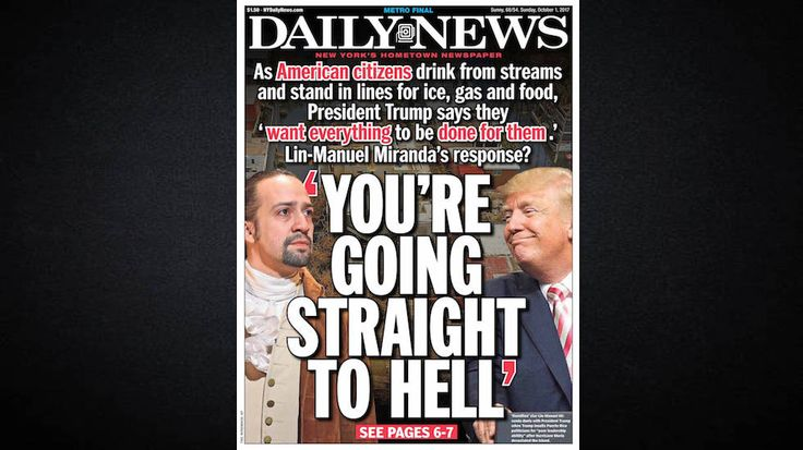 Daily News hits Trump with Miranda quote: 'You're going straight to hell'   President Trump's hometown newspaper is siding with other New York celebrity, Lin Manuel Miranda, over Trump's response to Hurricane Maria in Puerto Rico.