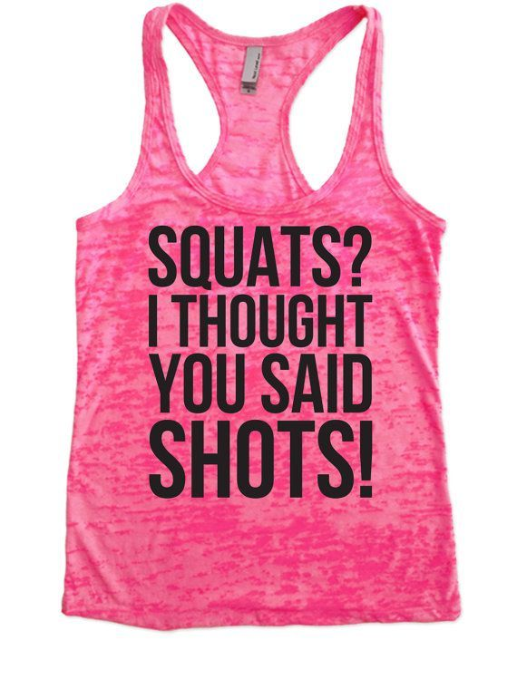 SQUATS? I THOUGHT YOU SAID SHOTS! - Burnout Tank Top - Choose Shirt Color w/ Black Ink - Funny Workout Shirts Womens Cute, funny workout