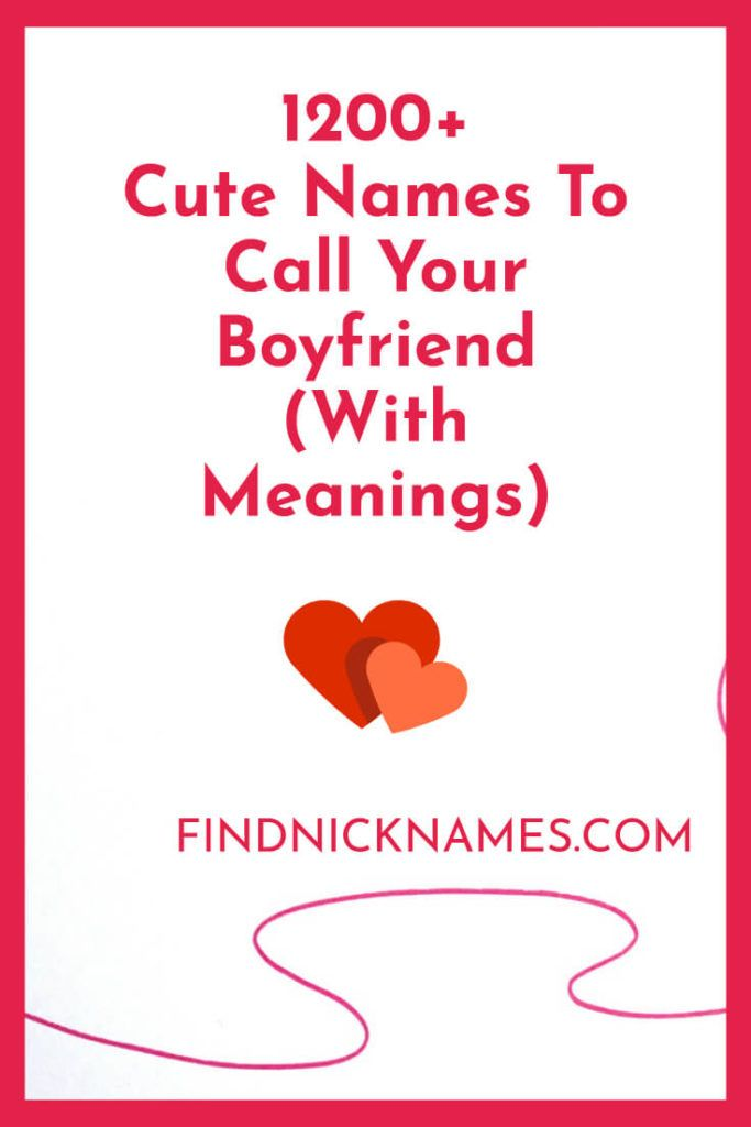 1200 Cute Nicknames For Boyfriend With Meanings Find Nicknames Cute Names For Boyfriend Cute Boyfriend Nicknames Nicknames For Boyfriends