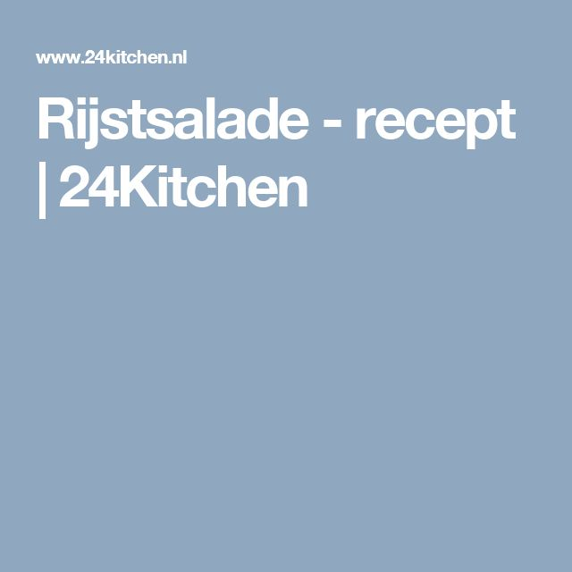 Rijstsalade - recept | 24Kitchen