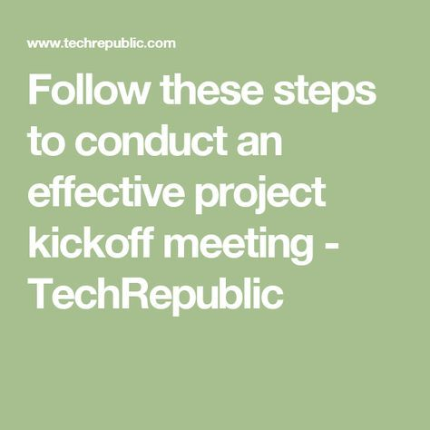 Follow these steps to conduct an effective project kickoff meeting - TechRepublic