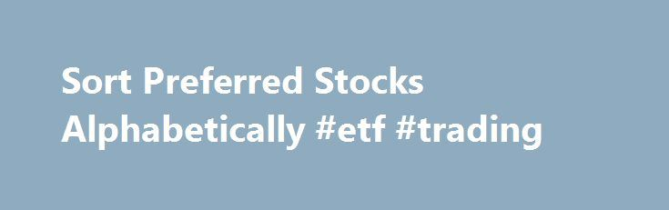 "Sort Preferred Stocks Alphabetically #etf #trading http://stock.remmont.com/sort-preferred-stocks-alphabetically-etf-trading/  medianet_width = ""300"";   medianet_height = ""600"";   medianet_crid = ""926360737"";   medianet_versionId = ""111299"";   (function() {       var isSSL = 'https:' == document.location.protocol;       var mnSrc = (isSSL ? 'https:' : 'http:') + '//contextual.media.net/nmedianet.js?cid=8CUFDP85S' + (isSSL ? '&https=1' : '');       document.write('');   })();From this page…"