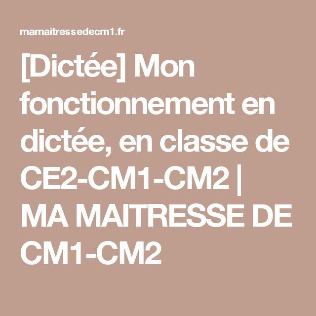 [Dictée] Mon fonctionnement en dictée, en classe de CE2-CM1-CM2 | MA MAITRESSE DE CM1-CM2
