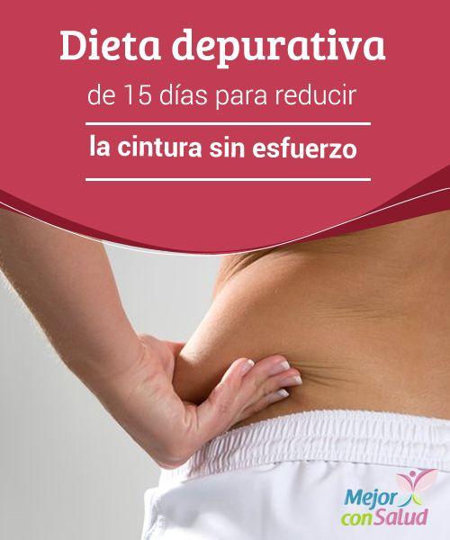 """""""Dieta depurativa de 15 días para reducir la cintura sin esfuerzo  Descubre en este artículo una dieta depurativa de 15 días para reducir la cintura y desintoxicar el organismo de manera sana y equilibrada."""