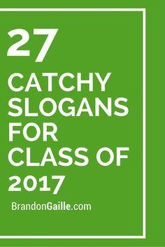 27 Catchy Slogans For Class of 2017