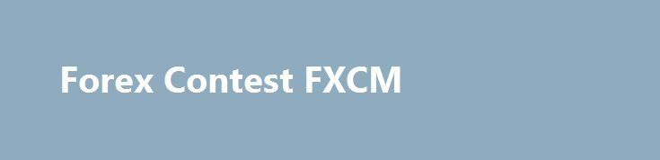 Forex Contest FXCM http://trading.remmont.com/forex-contest-fxcm/  Please note that demo accounts are based on simulated conditions. Though MetaTrader 4 demo accounts attempt to replicate real-time market scenarios, there are key differences that distinguish it from a live account; including, but not limited to, the lack of dependence on real-time market liquidity. In addition, MetaTrader 4 demo accounts may not reflect execution Continue Reading