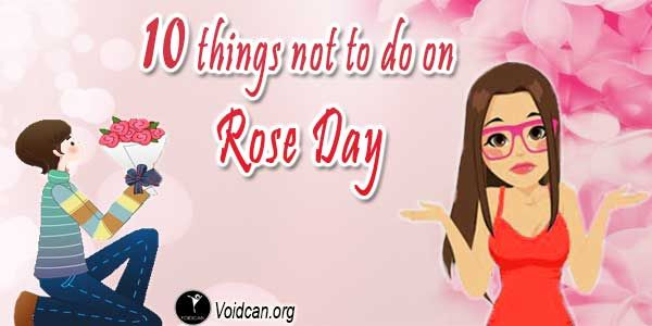 Voidcan.org shares with you 1o things which should be taken care before celebrating RoseDay.