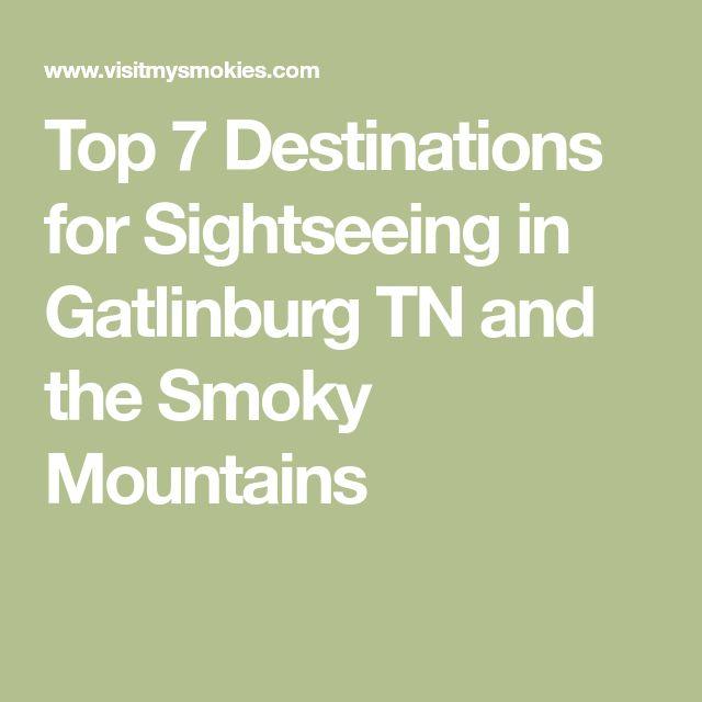 Top 7 Destinations for Sightseeing in Gatlinburg TN and the Smoky Mountains