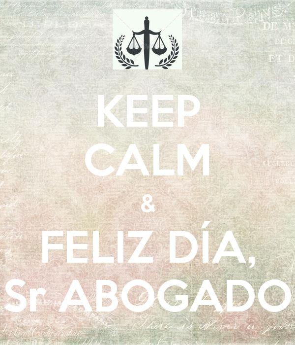 KEEP CALM & FELIZ DÍA, Sr ABOGADO