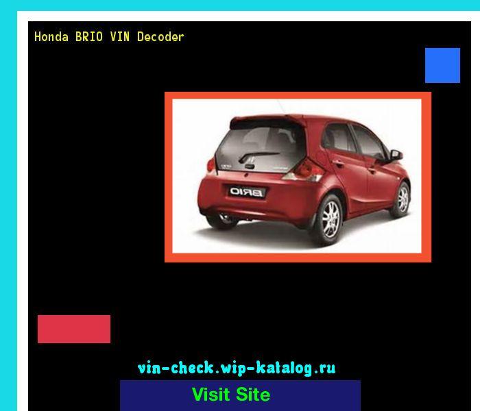Honda BRIO VIN Decoder - Lookup Honda BRIO VIN number. 154018 - Honda. Search Honda BRIO history, price and car loans.