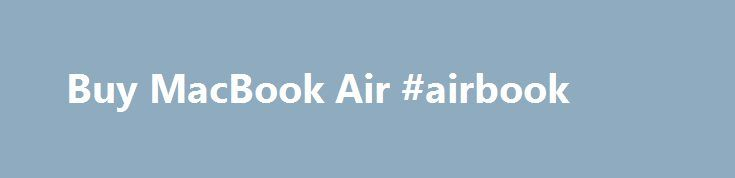 Buy MacBook Air #airbook http://entertainment.remmont.com/buy-macbook-air-airbook-3/  #airbook # Buy MacBook Air AppleCare Protection Plan for Mac Every Mac comes with a one-year limited warranty and up to 90 days of complimentary…
