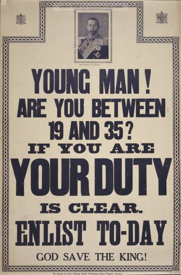 Examples of Propaganda from WW1   Young man! Are you between 19 and 35? If you are your duty is clear. Enlist to-day. God save the King!.