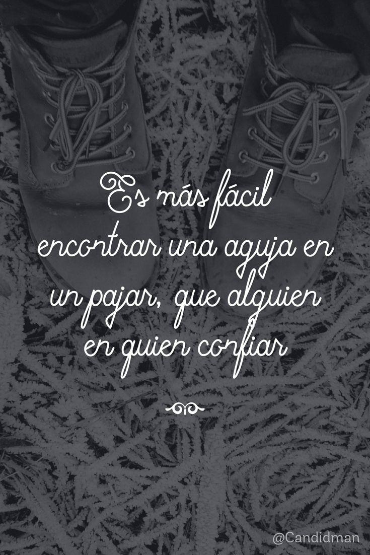 """""""Es más fácil encontrar una #Aguja en un #Pajar, que alguien en quien #Confiar"""". @candidman #Frases #Confianza #Reflexion #Candidman"""