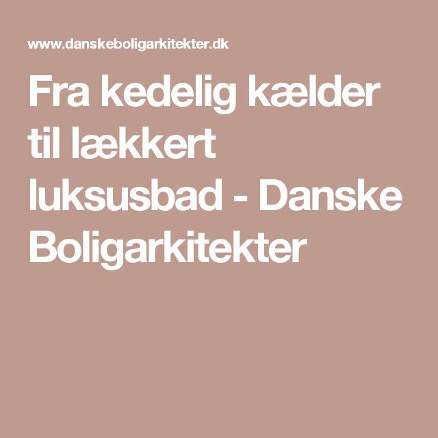 Fra kedelig kælder til lækkert luksusbad - Danske Boligarkitekter
