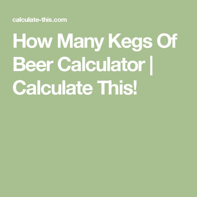 How Many Kegs Of Beer Calculator | Calculate This!