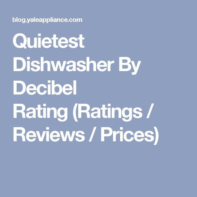 Quietest Dishwasher By Decibel Rating(Ratings / Reviews / Prices)