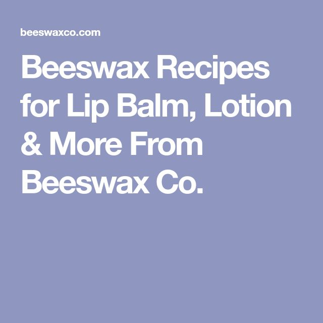 Beeswax Recipes for Lip Balm, Lotion & More From Beeswax Co.