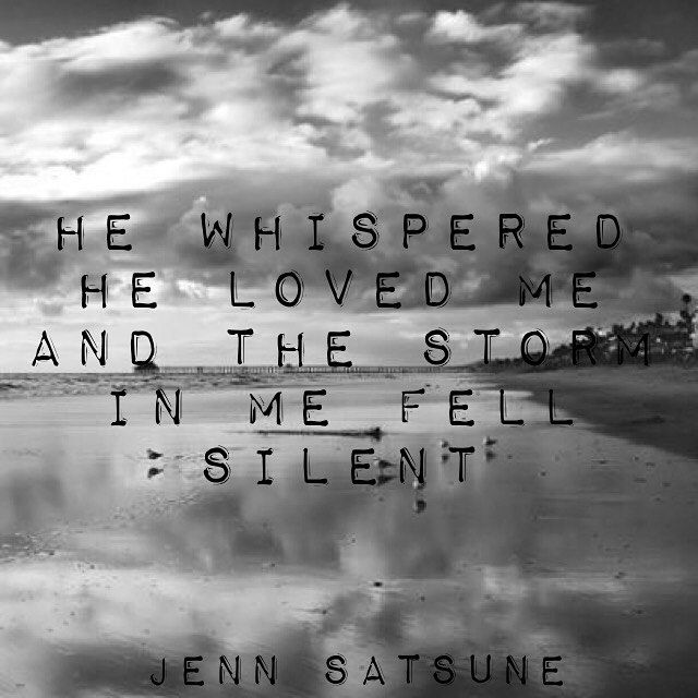 """""""He Whispered He Loved Me, And The Storm In Me Fell Silent"""