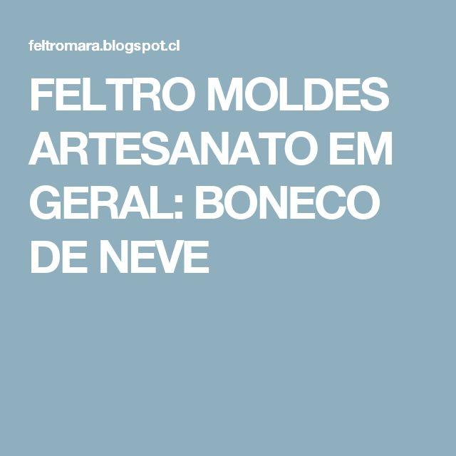 FELTRO MOLDES ARTESANATO EM GERAL: BONECO DE NEVE