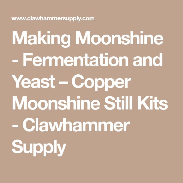 Making Moonshine - Fermentation and Yeast – Copper Moonshine Still Kits - Clawhammer Supply