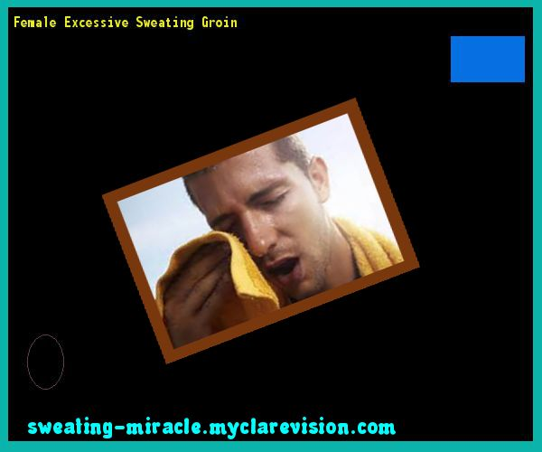Female Excessive Sweating Groin 111133 - Your Body to Stop Excessive Sweating In 48 Hours - Guaranteed!