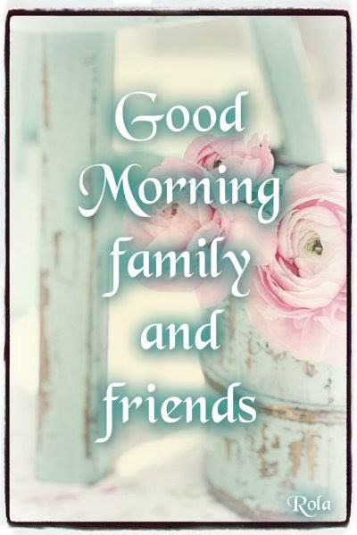 Good Morning Family And Friends Images : Good morning family and friends