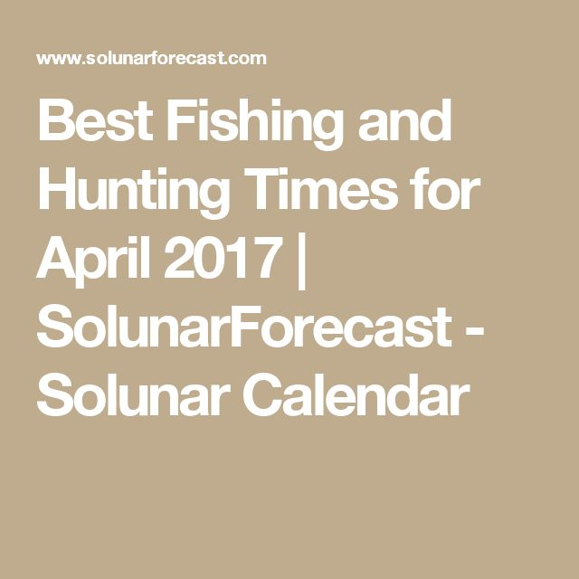 Best Fishing and Hunting Times for April 2017 | SolunarForecast - Solunar Calendar
