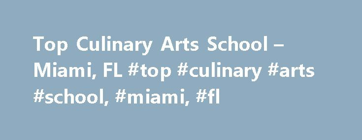 Top Culinary Arts School – Miami, FL #top #culinary #arts #school, #miami, #fl http://sierra-leone.remmont.com/top-culinary-arts-school-miami-fl-top-culinary-arts-school-miami-fl/  # Top Culinary Arts School – Miami, FL Miami, FL, and its surrounding area has several schools with programs in culinary arts. Find the best program for you by reading about the schools' graduation rates, program offerings and tuition info. School and Ranking Information Students who want to study culinary arts in…