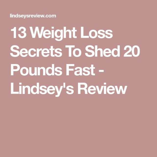 13 Weight Loss Secrets To Shed 20 Pounds Fast - Lindsey's Review