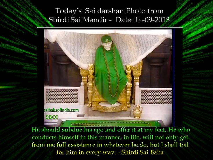 Today's Sai Baba darshan picture from Shirdi Samadhi Mandir Date: 14 -09 -2013   !! OM SAI RAM !! I love Sai Baba    Live Darshan timing 4 a.m. - 11.15 p.m. IST  http://www.saibabaofindia.com/shirdi_sai_baba_live_online_samadhi_mandir_darshan.htm