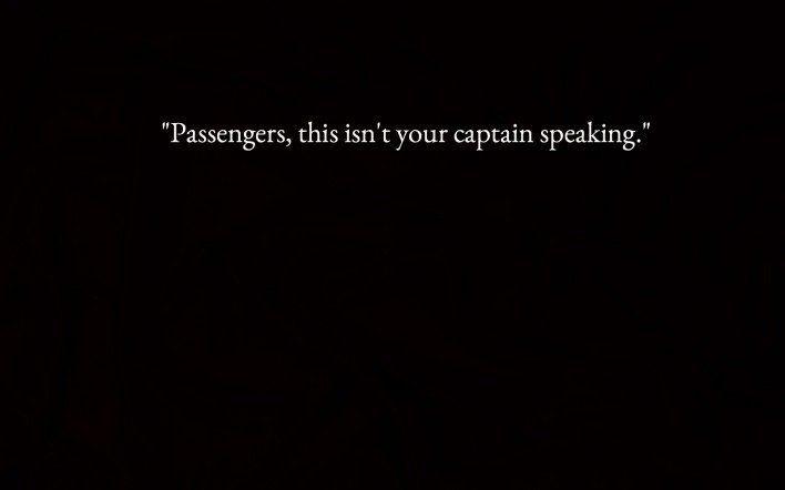 """Passengers, this isn't your captain speaking."""