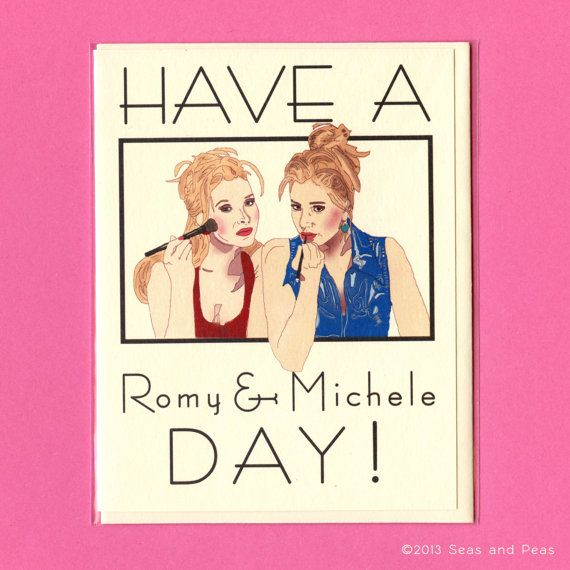 Have A ROMY AND MICHELE Day - Romy and Michele's High School Reunion - Love Card Funny - Card For Friend - Funny Love Card - Lisa Kudrow