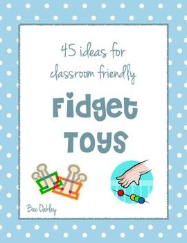 Free!!! 45 Ideas For Classroom Friendly Fidget Toys. Great for ADHD