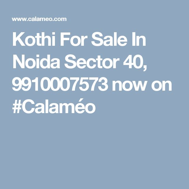 Kothi For Sale In Noida Sector 40, 9910007573 now on #Calaméo
