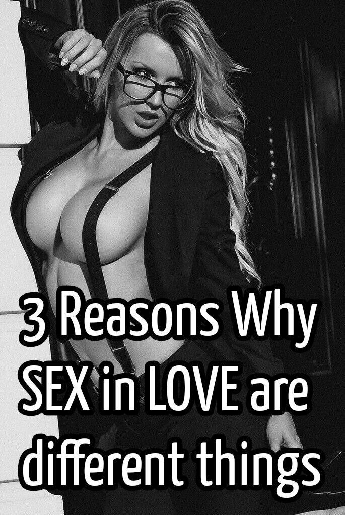 3 REASONS WHY SEX AND LOVE ARE DIFFERENT THINGS