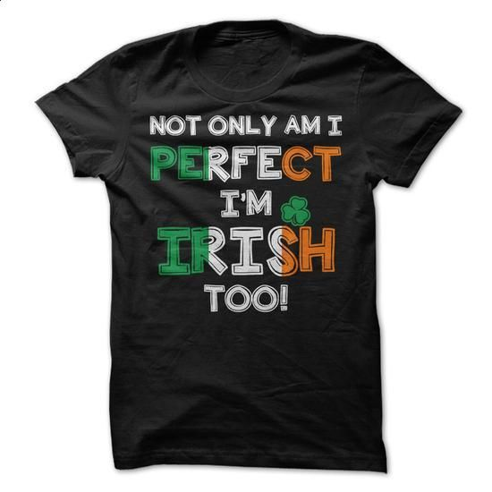 Not only am I perfect, Im Irish Too! - #t shirts for sale #funny tees. GET YOURS => https://www.sunfrog.com/St-Patricks/Not-only-am-I-perfect-Im-Irish-Too.html?60505