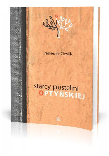 Ireneusz Cieślik Starcy Pustelni Optyńskiej  http://tyniec.com.pl/product_info.php?cPath=3&products_id=849