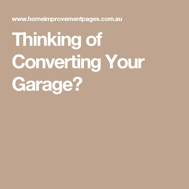 Thinking of Converting Your Garage?